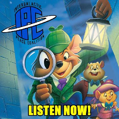 #289: The Great Mouse Detective | The IPC Podcast LIVE