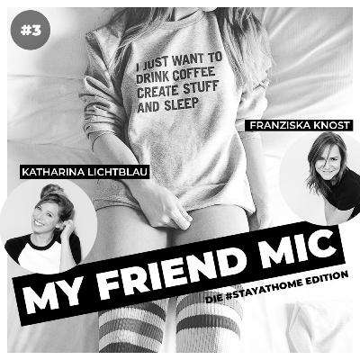 #03 MY FRIEND MIC - Katharina Lichtblau meets Franziska Knost