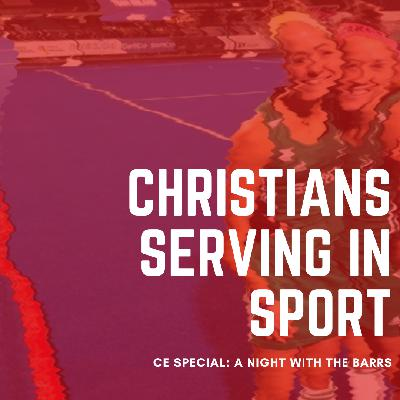 CE Special || Christian Serving in Sport || The Barrs