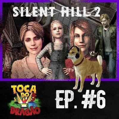 TDD EP#6 | Silent Hill 2: Isso não é Normal...