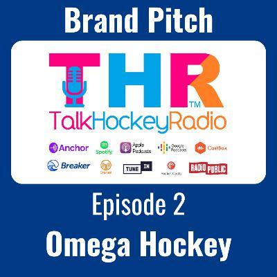 Talk Hockey Radio: Brand Pitch Episode 2 - Omega Hockey
