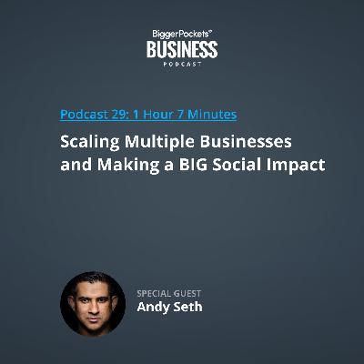 29: Scaling Multiple Businesses and Making a BIG Social Impact with Andy Seth