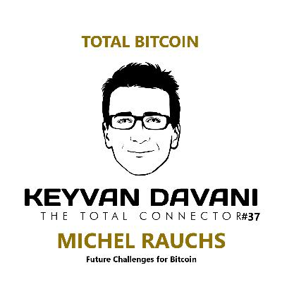 TheTotalConnector#37: Michel Rauchs - Future Challenges for Bitcoin.