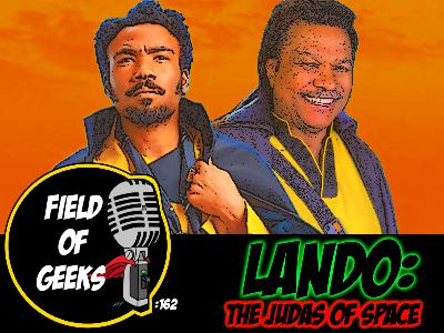 FIELD of GEEKS 162 - LANDO: The JUDAS of SPACE