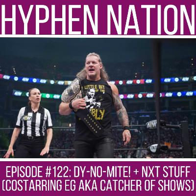 Episode #122: DY-NO-MITE! + NXT Stuff (Costarring EG aka Catcher Of Shows)