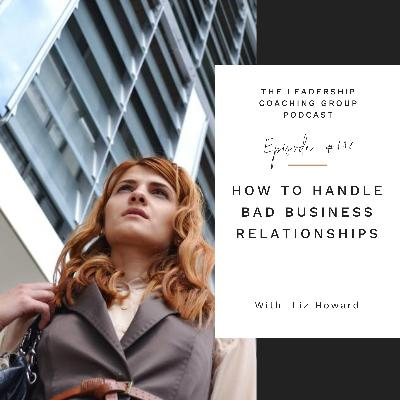How to Handle Bad Business Relationships with Liz Howard