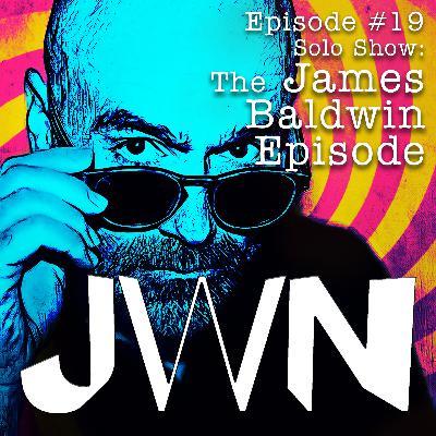JWN #19 Solo Show: The James Baldwin Episode