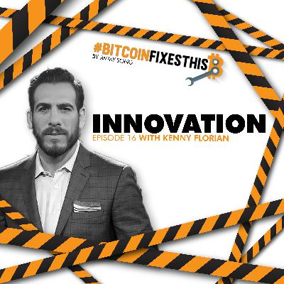 Bitcoin Fixes This #16: Innovation with Kenny Florian