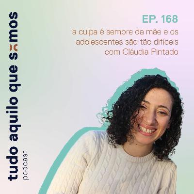 episódio 168 // a culpa é sempre da Mãe e os adolescentes são tão difíceis com Cláudia Pintado