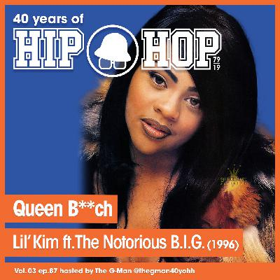 Vol.03 E87 - Queen Bitch by Lil Kim released in 1996 - 40 Years of Hip Hop