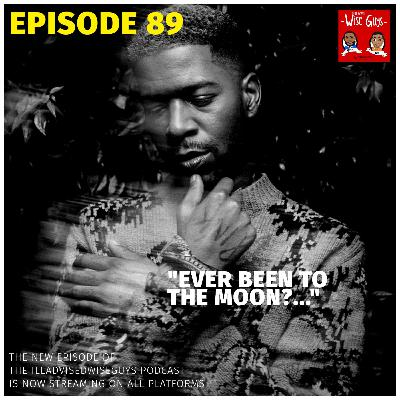 "Episode 89 - ""Ever Been To The Moon?..."""