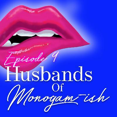 Episode 9: The Husbands of Monogam-ish