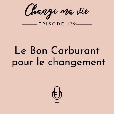 (179) Le Bon Carburant pour le changement