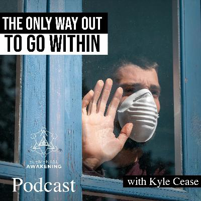 EA Ep. 46 - The Only Way Out Of These Challenging Times Is To Go Within with Kyle Cease