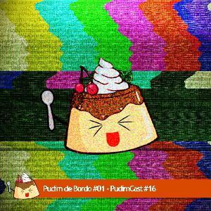 Pudim De Bordo #01- PudimCast #16