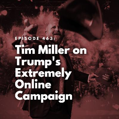 Tim Miller on Trump's Extremely Online Campaign