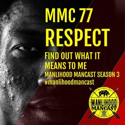 MMC 77: RESPECT - Find out what it means to me - Josh Hatcher | Manlihood ManCast