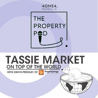 Tassie Real Estate on Top of the World (With Simon Pressley of Propertyology)