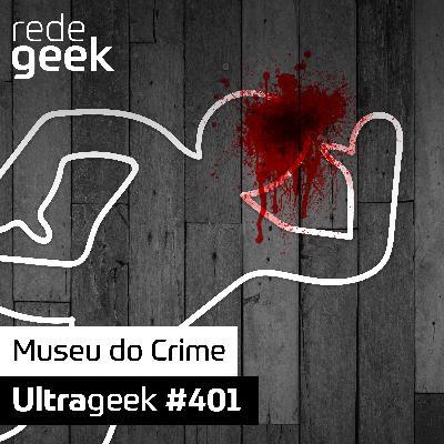 Ultrageek – Museu do Crime