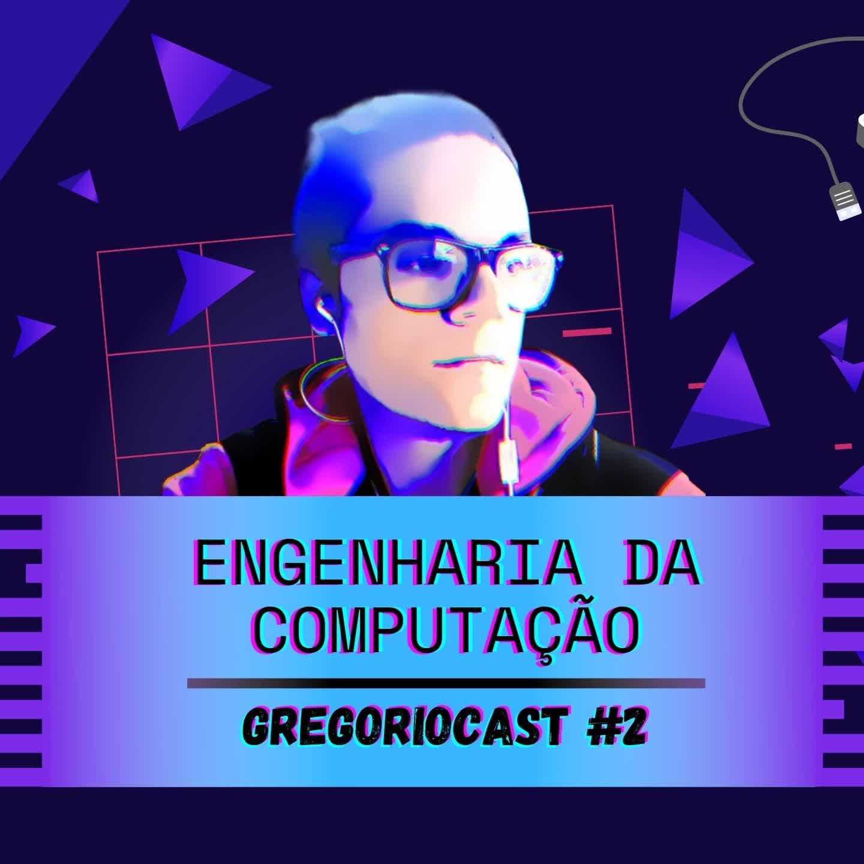 GregorioCast #2 - Engenharia da Computação