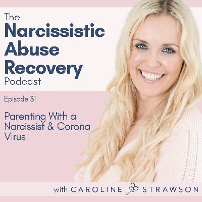 031 Parenting With A Narcissist and Corona Virus