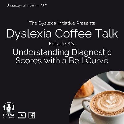 Dyslexia Coffee Talk: Understanding Diagnostic Scores with a Bell Curve