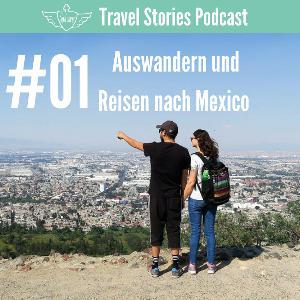 #01 - Auswandern und Reisen nach Mexico - Travel Stories Podcast