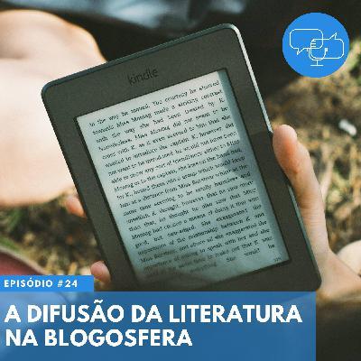 #24 – A difusão da literatura na blogosfera