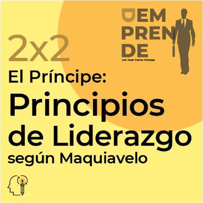 2x2: El Príncipe: Principios de Liderazgo Según Maquiavelo