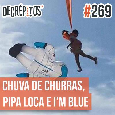 Decrépitos 269 - VACILO NEWS: Chuva de Churras, Pipa Loca e I'm blue...