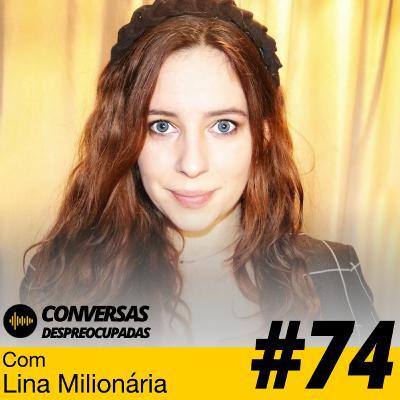 #74 – O que fazer para ser milionário em apenas 10 anos? - com Lina