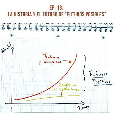 Ep. 13: La historia y el futuro de Futuros Posibles, con Francisco y Ricardo