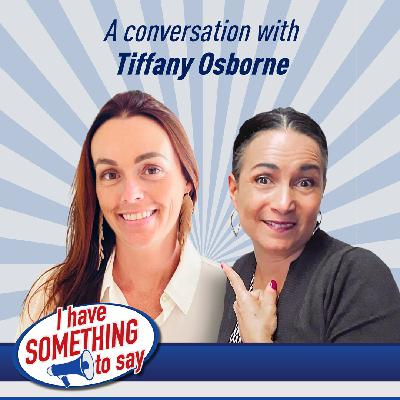 "Episode #49: ""I Have SOMETHING To Say"" with special guest, Tiffany Osborne"