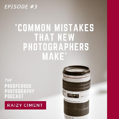 Episode #3 - Common Mistakes that New Photographers Make