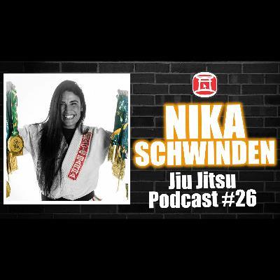 NIKA SCHWINDEN - Jiu Jitsu Podcast 26