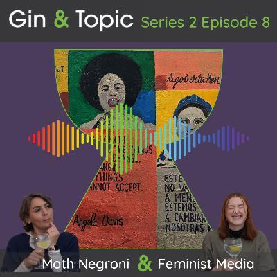 Moth Negroni & Feminist Media