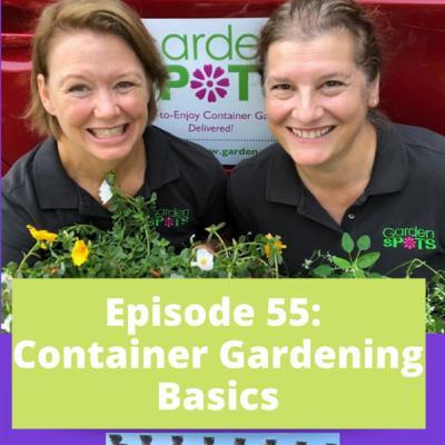 Episode 55 - Container Gardening Basics