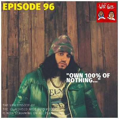 """Episode 96 - """"Own 100% of Nothing..."""""""