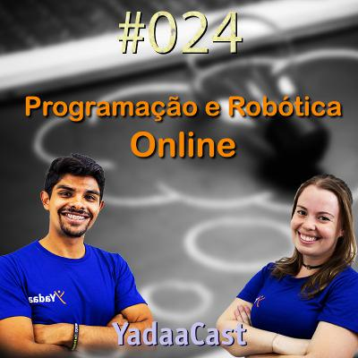 Programação e Robótica ONLINE! Será que dá? - YadaaCast #024