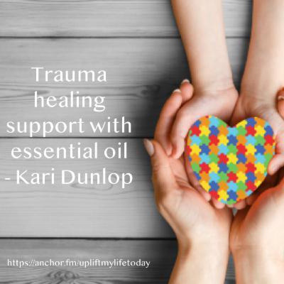 #34 - Trauma healing support with essential oil - Kari Dunlop