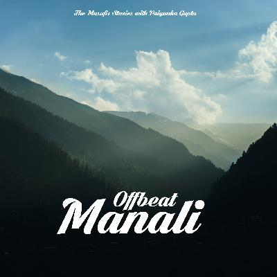 78: Offbeat Manali with Priyanka Gupta