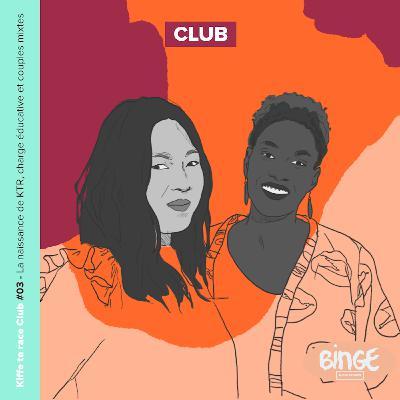 Kiffe ta race Club #03 - La naissance de Kiffe ta race, charge éducative et couples mixtes