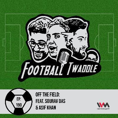 Off the field: feat. Sourav Das & Asif Khan
