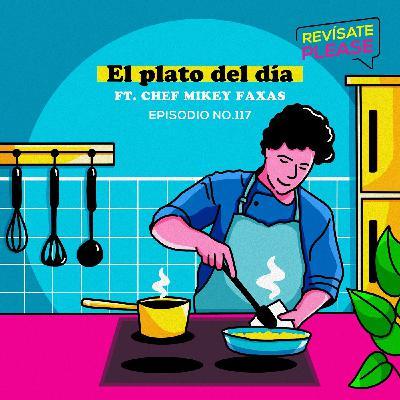117: El plato del día ft Chef Mikey Faxas