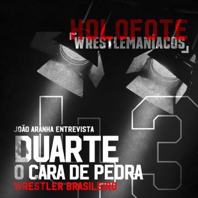 Holofote Wrestlemaníacos #43 - Duarte, O Cara de Pedra (Gigantes do Ringue)