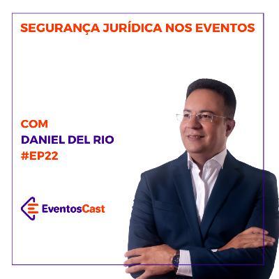 T2E22 - Segurança Jurídica nos Eventos com Daniel Del Rio