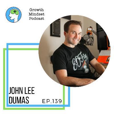 139: Using Focus to Fuel Your Fire - John Lee Dumas, Entrepreneur On Fire