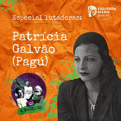 48: Lutadoras: Patrícia Galvão (Pagú)