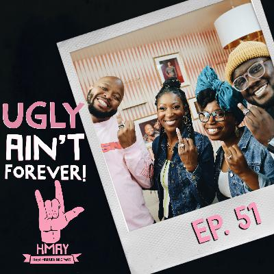 HMAY?! 051| Ugly Ain't Forever!