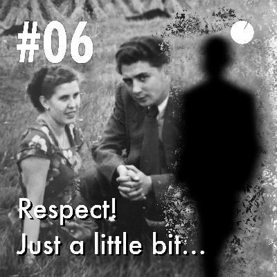 #06 Respect! Just a little bit…